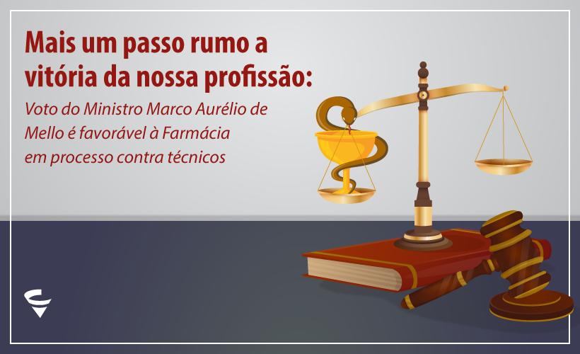 Vitória dos farmacêuticos começa com voto favorável do ministro Marco Aurélio ao CRF/MG MG em processo contra técnico de farmácia